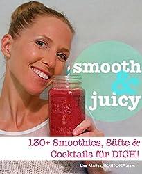 Gesunde Smoothie Rezepte & Drinks: Smooth & Juicy - 130+ Smoothies, Säfte und Cocktails für DICH!