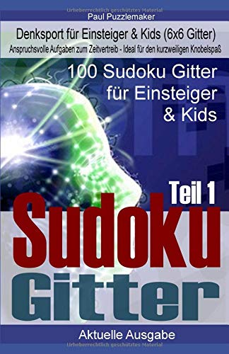 100 Sudoku Gitter - Denksport für Einsteiger & Kids inkl. Lösungen & Taktiken