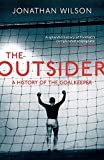 The Outsider: A History of the Goalkeeper by Wilson, Jonathan (2013) Paperback
