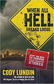 When All Hell Breaks Loose: Stuff You Need To Survive When Disaster Strikes von [Lundin, Cody]