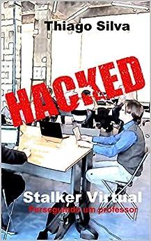 Stalker Virtual: Perseguindo um professor (Portuguese Edition) par [Silva, Thiago]