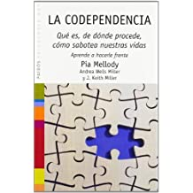La Codependencia/Facing Codependence: Que es, de donde procede, como sabotea nuestras vidas/What it is, Where it comes from, how it sabotages out lives (Paidos Saberes Cotidianos) (Spanish Edition) by Mellody, Pia, Miller, Andrea Wells, Miller, Keith (1994) Paperback