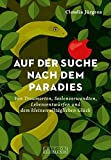 Auf der Suche nach dem Paradies: Von Traumorten, Seelenverwandten, Lebensentwürfen und dem kleinen alltäglichen Glück