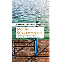 Mords-Salzkammergut: Kriminalgeschichten aus der größten Alpen-Seeregion Österreichs (Kriminalromane im GMEINER-Verlag)