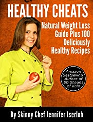 Healthy Cheats: Natural Weight Loss Guide Plus 100 Deliciously Healthy Recipes