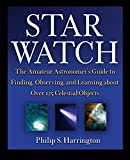 Star Watch: The Amateur Astronomer's Guide to Finding, Observing, and Learning about More Than 125 Celestial Objects: The Amateur Astronomer's Guide ... and Learning About Over 125 Celestial Objects - Philip S. Harrington