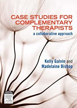 Case Studies for Complementary Therapists: a collaborative approach par [Galvin, Kelly, Bishop, Madelaine]