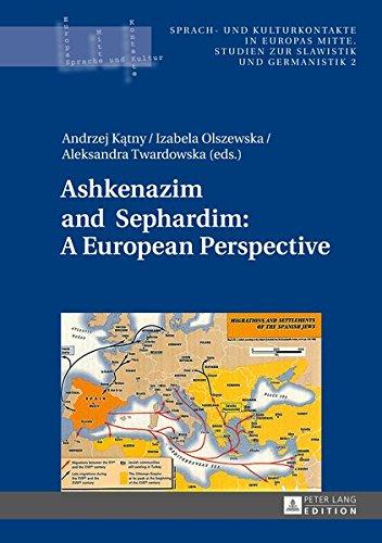 Ashkenazim and Sephardim: A European Perspective (Sprach- und Kulturkontakte in Europas Mitte / Studien zur Slawistik und Germanistik, Band 2)