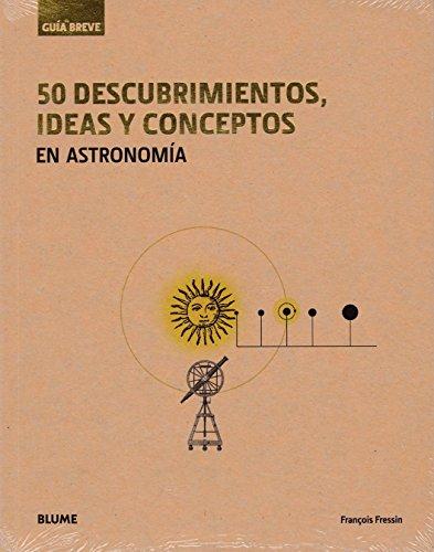 50 Descubrimientos, ideas y conceptos en astronomía (Guía breve rústica) por VVAA