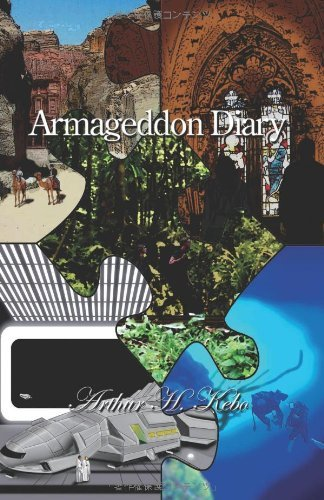 Armageddon Diary: A mysterious, adventurous novel about the soon coming Armageddon, Apocalypse, End-Of-The-World eschatological Last Days prophecies. ... Jones, Star Wars, Harry Potter and Avatar.: 1 by Dr. Arthur H. Kebo (30-Aug-2010) Paperback