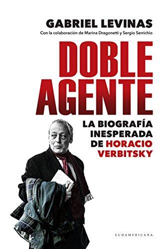 Doble agente: La biografía inesperada de Horacio Verbitsky por Gabriel Levinas
