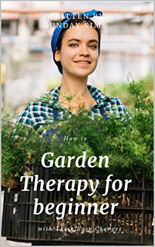 How to Garden Therapy for beginner with These Easy Changes: Shocking Things You Probably Don't Know About Garden Therapy for beginner (English Edition)