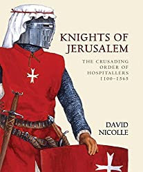 Knights of Jerusalem: The Crusading Order of Hospitallers 1100-1565 (World of the Warrior) by David Nicolle (2008-08-19)