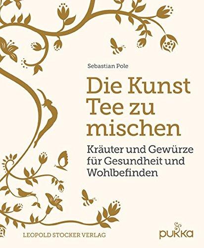 Preisvergleich Produktbild Die Kunst Tee zu mischen: Kräuter und Gewürze für Gesundheit und Wohlbefinden
