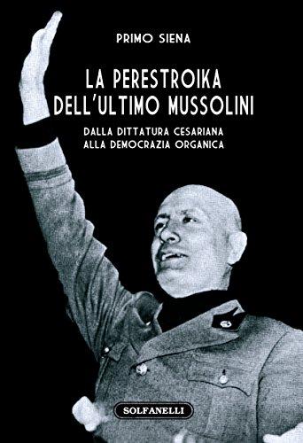 La perestroika dell'ultimo Mussolini. Dalla dittatura cesariana alla democrazia organica (Faretra)