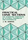 Practical Conic Sections: The Geometric Properties of Ellipses, Parabolas and Hyperbolas (Dover Books on Mathematics)