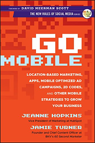 Go Mobile: Location-Based Marketing, Apps, Mobile Optimized Ad Campaigns, 2D Codes and Other Mobile Strategies to Grow Your Business (English Edition)