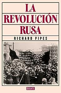 La revolución rusa par Richard Pipes