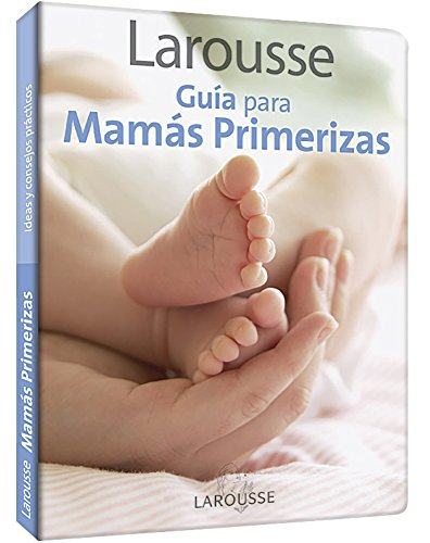 Guia para mamas primerizas / Guide for First-Time Moms por Larousse Mexico