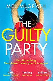 The Guilty Party: Dive into a dark, gripping and shocking psychological thriller from bestselling author Mel McGrath by [McGrath, Mel]