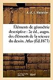 Image de Éléments de géométrie descriptive : 2e éd., augm. des éléments de la science du dessin. Atlas