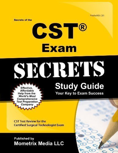 Secrets of the CST Exam Study Guide: CST Test Review for the Certified Surgical Technologist Exam by CST Exam Secrets Test Prep Team published by Mometrix Media LLC (2013)