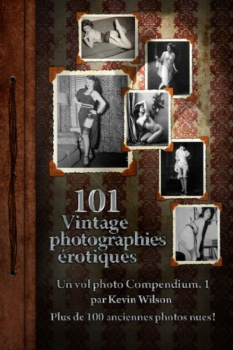 101 Vintage Photographies Erotiques Vol 1 (Vintage Nudes 101) par Kevin Wilson