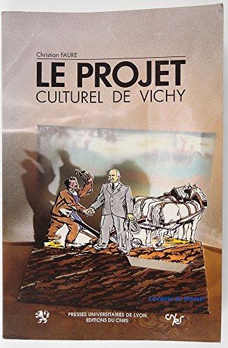 Le projet culturel de Vichy: Folklore et revolution nationale 1940-1944