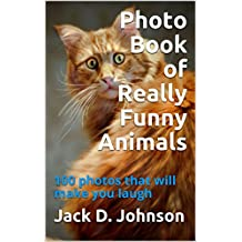 Photo Book of Really Funny Animals: 100 photos that will make you laugh (English Edition)
