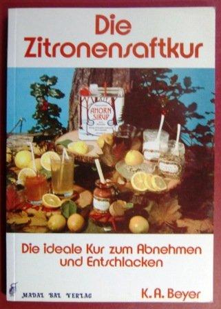 Die Zitronensaftkur. Die ideale Kur zum Abnehmen und Entschlacken.