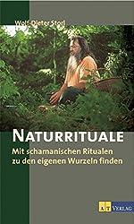 Naturrituale: Mit schamanistischen Ritualen zu den eigenen Wurzeln finden