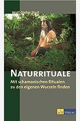 Naturrituale: Mit schamanistischen Ritualen zu den eigenen Wurzeln finden Gebundene Ausgabe