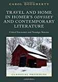 Travel and Home in Homer's Odyssey and Contemporary Literature: Critical Encounters and Nostalgic Returns (Classical Presences) - Carol Dougherty
