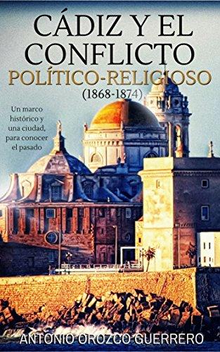 Cádiz y el conflicto politico-religioso (1868-1874) por Antonio Orozco Guerrero