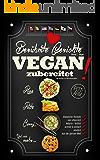 Berühmte Gerichte VEGAN zubereitet!: Klassische Rezepte rein pflanzlich genießen - fettarm, schnell & köstlich! (Einfache, vegane Kochbücher 1)