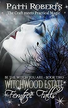 Witchwood Estate - Ferntree Falls (serial-series bk 2) by [Roberts, Patti]