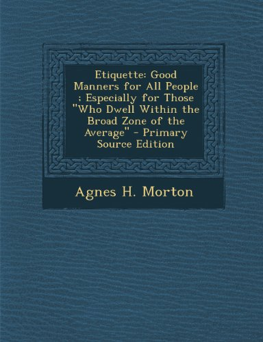 Etiquette: Good Manners for All People; Especially for Those Who Dwell Within the Broad Zone of the Average