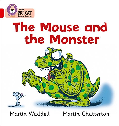 The Mouse and the Monster: The tale of how a mouse escapes the clutches of a hungry monster (Collins Big Cat Phonics): Red B/Band 2B