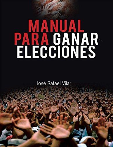 Manual Para Ganar Elecciones por José Rafael Vilar