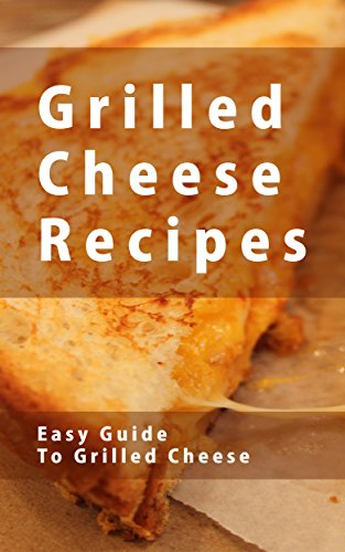 Grilled Cheese Recipes (The Essential Kitchen Series Book 105) (English Edition) Heather Brot