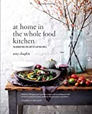 At Home in the Whole Food Kitchen: Celebrating the Art of Eating Well by Amy Chaplin (2015-06-18)