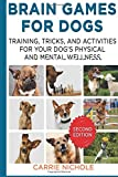 Brain Games for Dogs:Training, Tricks and Activities for Your Dog?s Physical and Mental Wellness. IMPROVED Edition: Volume 1 (Puppy Training,Dog ... games for dogs, How to train a dog)