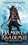 Die Dämonenakademie - Die Prophezeiung: Roman (Dämonenakademie-Serie 3)