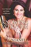 Knowing Who I Am: Love Yourself and Make a Difference by Nianell (2012-10-15)