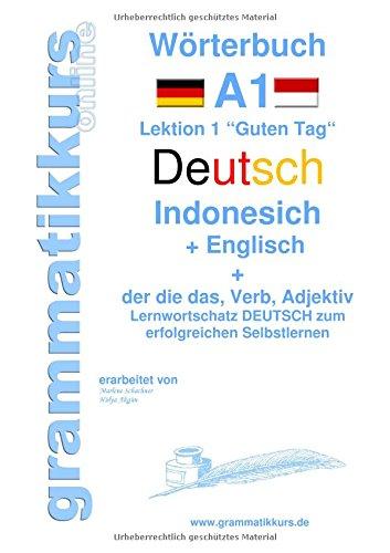 """Wörterbuch Deutsch - Indonesisch - Englisch: Lernwortschatz A1 Lektion 1 """"Guten Tag"""" Sprachkurs Deutsch zum erfolgreichen Selbstlernen für ... Deutsch - Indonesisch - Englisch A1 A2 B1"""