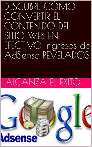 DESCUBRE CÓMO CONVERTIR EL CONTENIDO DEL SITIO WEB EN EFECTIVO Ingresos de AdSense REVELADOS