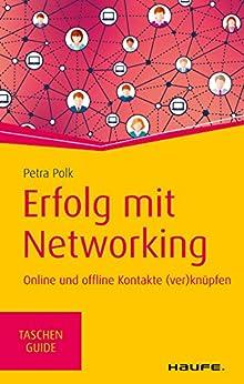 Erfolg mit Networking: Online und offline Kontakte (ver)knüpfen (Haufe TaschenGuide 320) von [Polk, Petra]