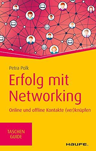 Erfolg mit Networking: Online und offline Kontakte (ver)knüpfen (Haufe TaschenGuide 320)