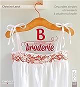 B comme broderie : Des projets simples et ravissants à coudre et à broder