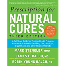 Prescription for Natural Cures (Third Edition): A Self-Care Guide for Treating Health Problems with Natural Remedies Including Diet, Nutrition, Supple
